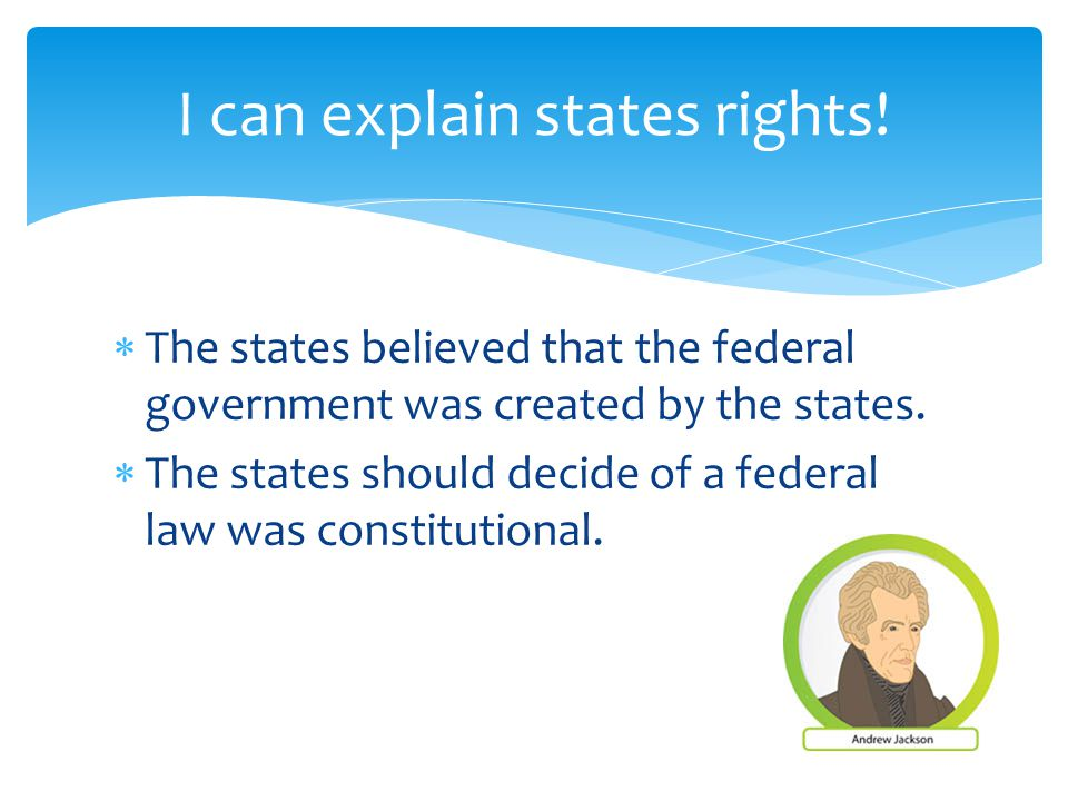  The states believed that the federal government was created by the states.