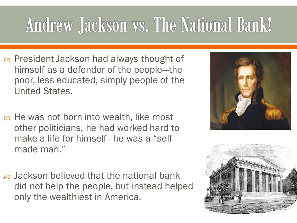  President Jackson had always thought of himself as a defender of the people—the poor, less educated, simply people of the United States.
