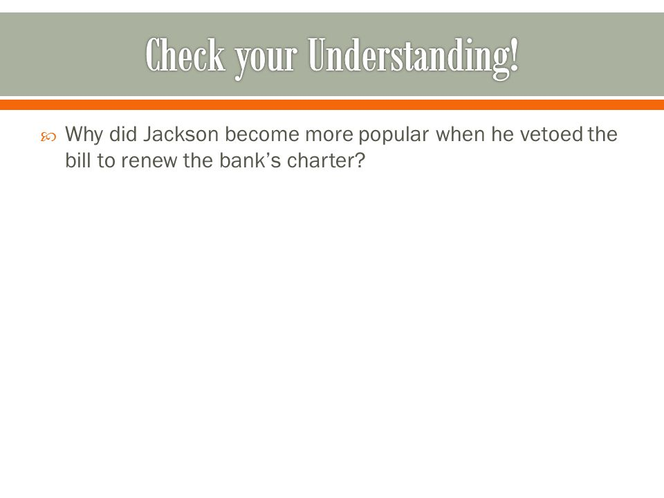  Why did Jackson become more popular when he vetoed the bill to renew the bank's charter?