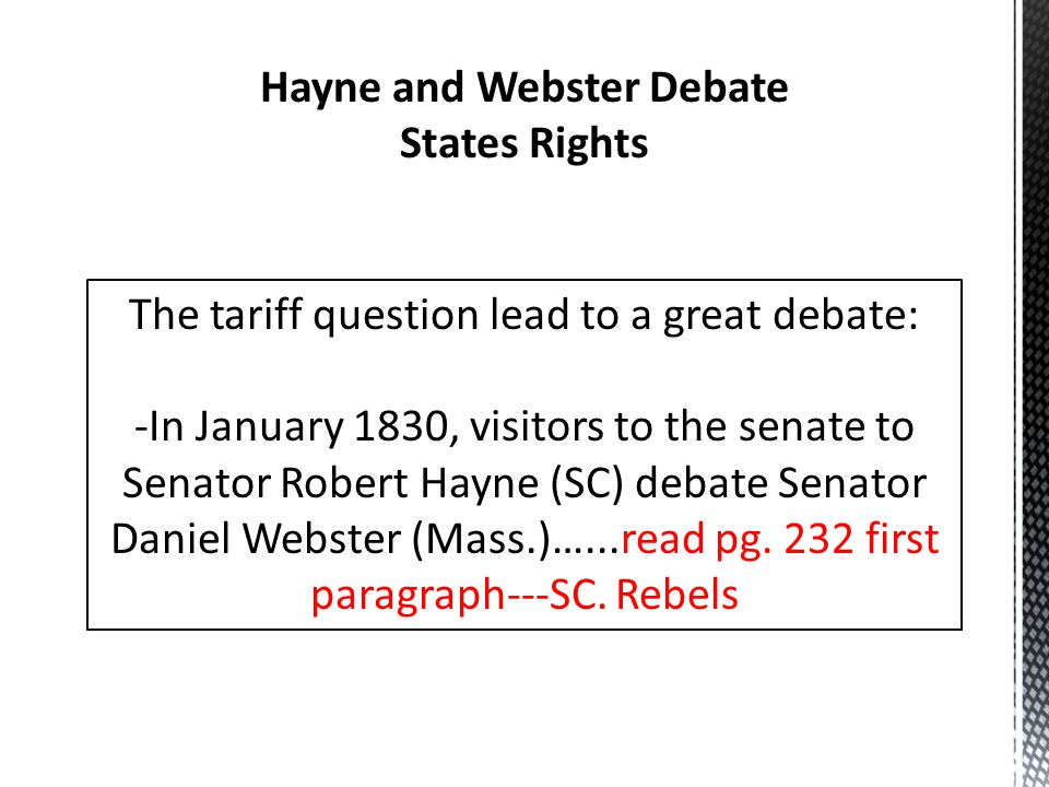 Hayne and Webster Debate States Rights The tariff question lead to a great debate: -In January 1830, visitors to the senate to Senator Robert Hayne (S