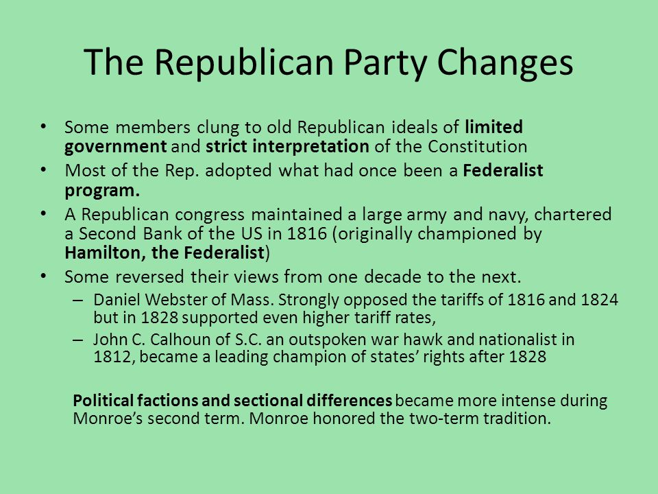 The Republican Party Changes Some members clung to old Republican ideals of limited government and strict interpretation of the Constitution Most of t