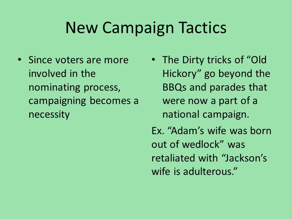 "New Campaign Tactics Since voters are more involved in the nominating process, campaigning becomes a necessity The Dirty tricks of ""Old Hickory"" go be"