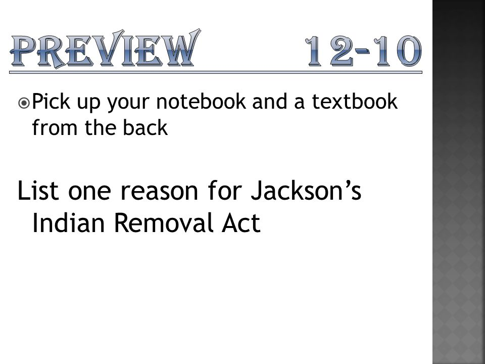  Pick up your notebook and a textbook from the back List one reason for Jackson's Indian Removal Act