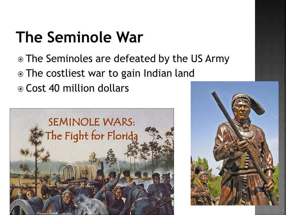  The Seminoles are defeated by the US Army  The costliest war to gain Indian land  Cost 40 million dollars