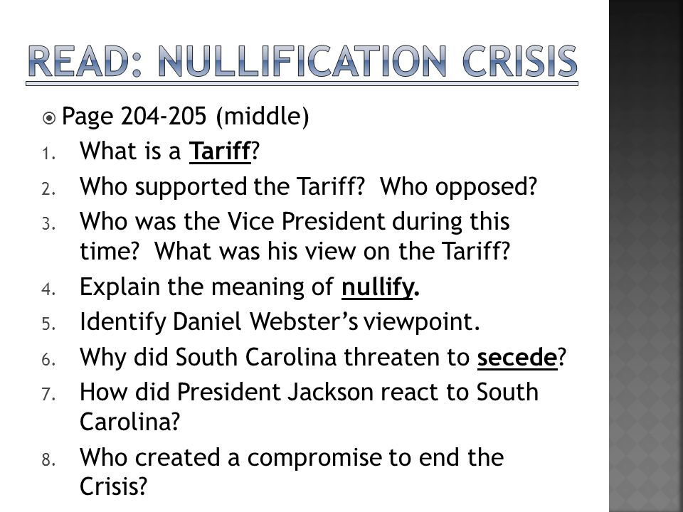  Congress lowers the tariffs  Southern states still mad and South Carolina threatened to secede (break apart from the US)  Congress lowers tariffs again  A threat of a civil war  Historians call this the Nullification Crisis South Carolina Threatens to Secede Lower the Tariff or say goodbye to South Carolina!!