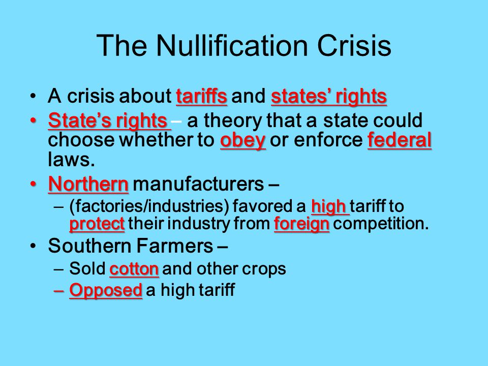 The Nullification Crisis tariffs states' rightsA crisis about tariffs and states' rights State's rights obey federalState's rights – a theory that a state could choose whether to obey or enforce federal laws.
