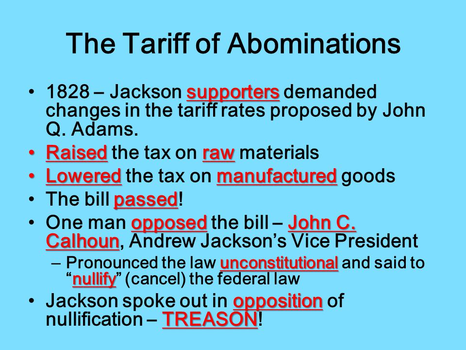 The Tariff of Abominations supporters1828 – Jackson supporters demanded changes in the tariff rates proposed by John Q.
