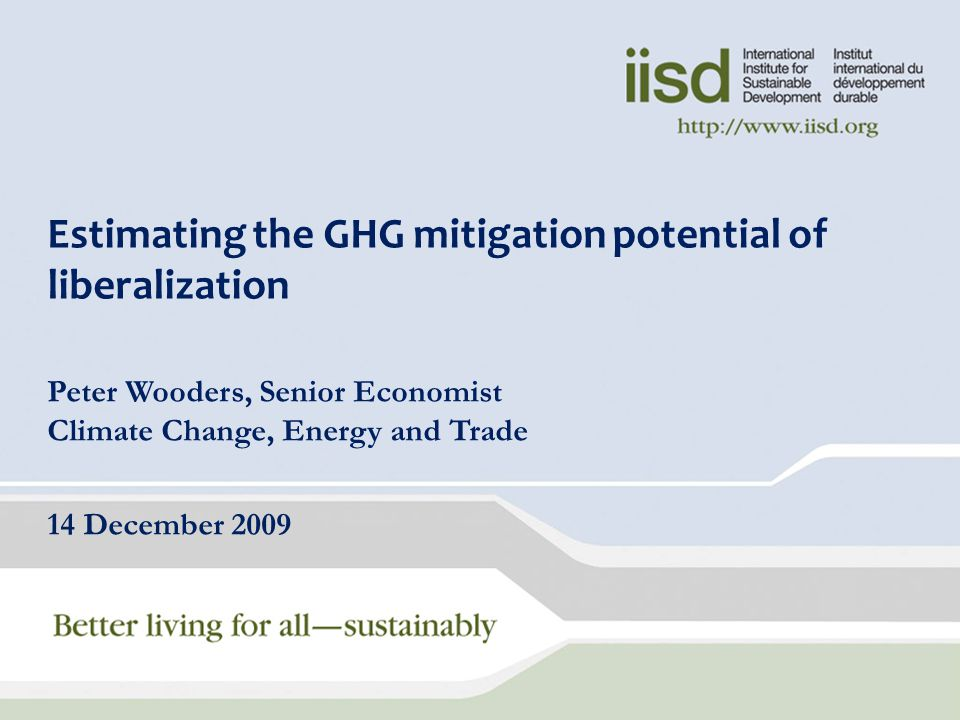 Aim – Estimate Potential GHG Savings Much has been made of the efforts of the WTO Doha Round attempt to agree to a list of Environmental Goods & Services (EGS) –Tariffs and Non-tariff barriers (NTBs) would be eliminated from these EGS Implicit assumption that agreeing such a list would significantly reduce GHG emissions –This study estimates what the greenhouse gas (GHG) mitigation potential is for the Doha talks on environmental goods From Tariff Removal only
