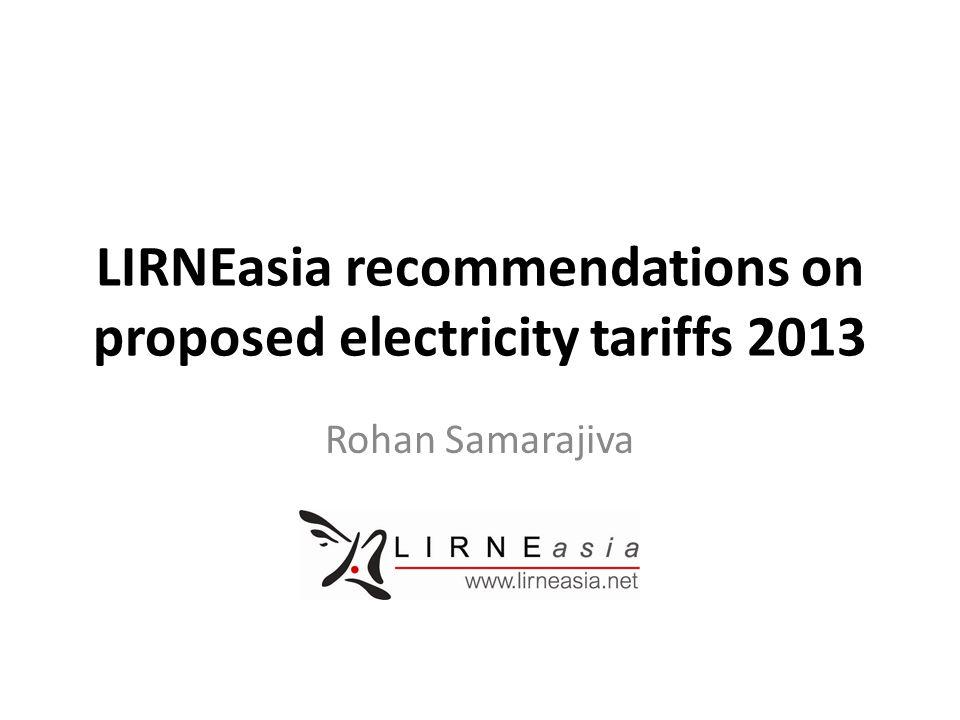 LIRNEasia recommendations on proposed electricity tariffs 2013 Rohan Samarajiva