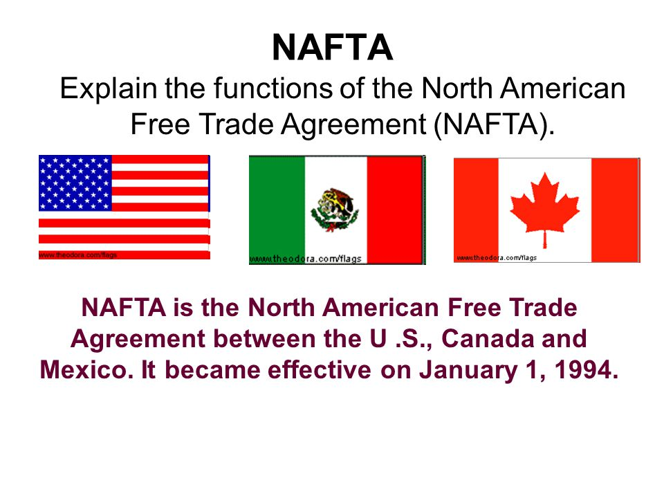 NAFTA Explain the functions of the North American Free Trade Agreement (NAFTA). NAFTA is the North American Free Trade Agreement between the U.S., Can