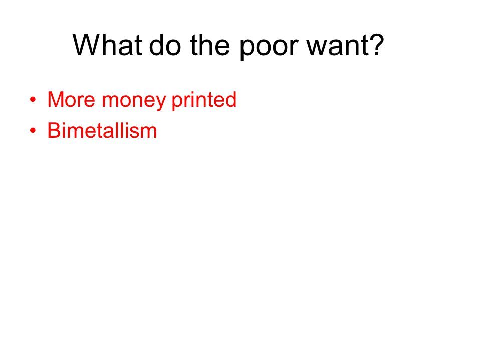 What do the poor want? More money printed Bimetallism