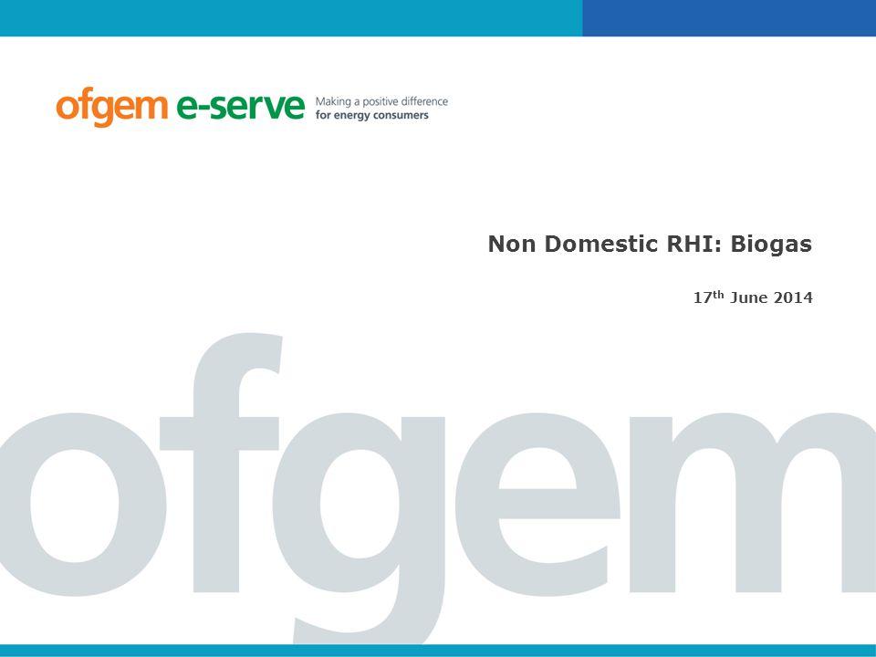 Non Domestic RHI: Biogas 17 th June 2014