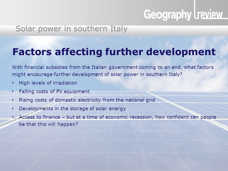 Global Digital Divide Solar power in southern Italy Factors affecting further development With financial subsidies from the Italian government coming to an end, what factors might encourage further development of solar power in southern Italy.