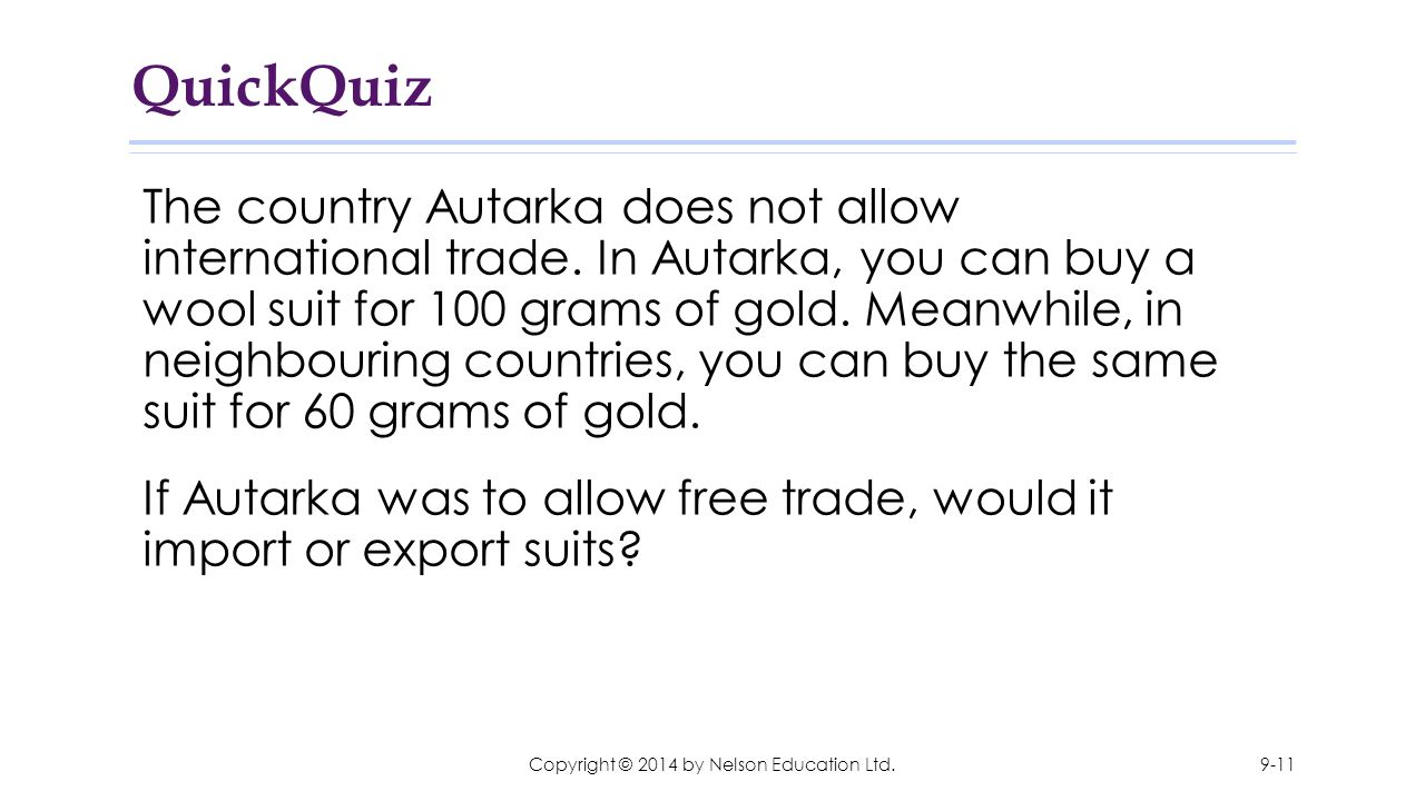 QuickQuiz The country Autarka does not allow international trade. In Autarka, you can buy a wool suit for 100 grams of gold. Meanwhile, in neighbourin