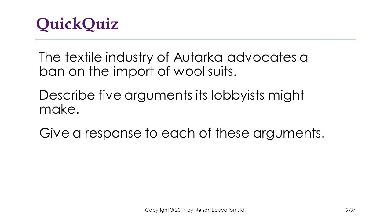 QuickQuiz The textile industry of Autarka advocates a ban on the import of wool suits. Describe five arguments its lobbyists might make. Give a respon