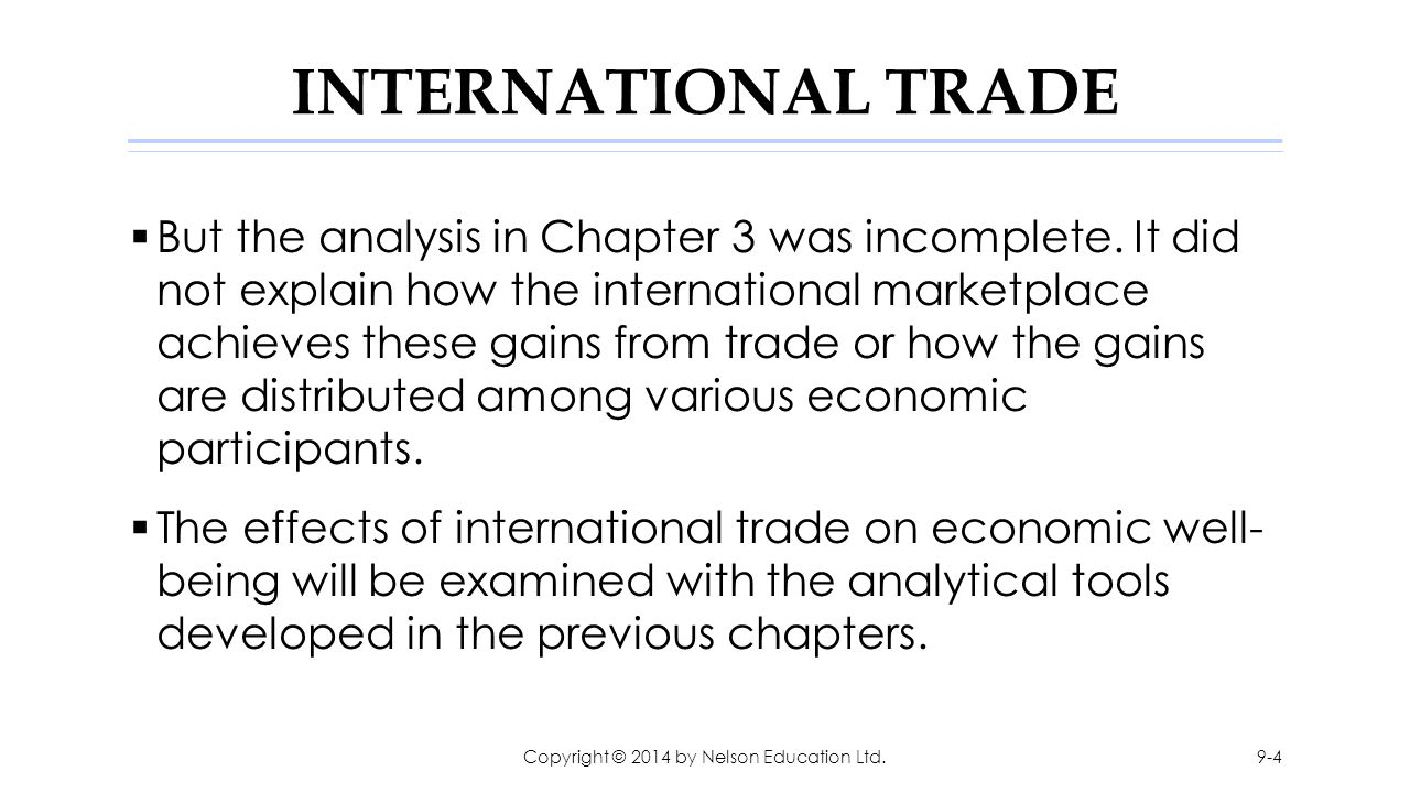 INTERNATIONAL TRADE  But the analysis in Chapter 3 was incomplete. It did not explain how the international marketplace achieves these gains from tra