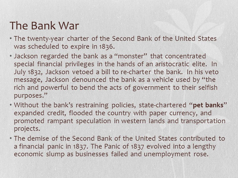 The Bank War The twenty-year charter of the Second Bank of the United States was scheduled to expire in 1836.