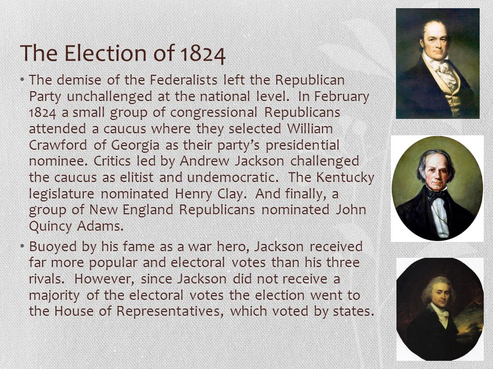 The Election of 1824 The demise of the Federalists left the Republican Party unchallenged at the national level.