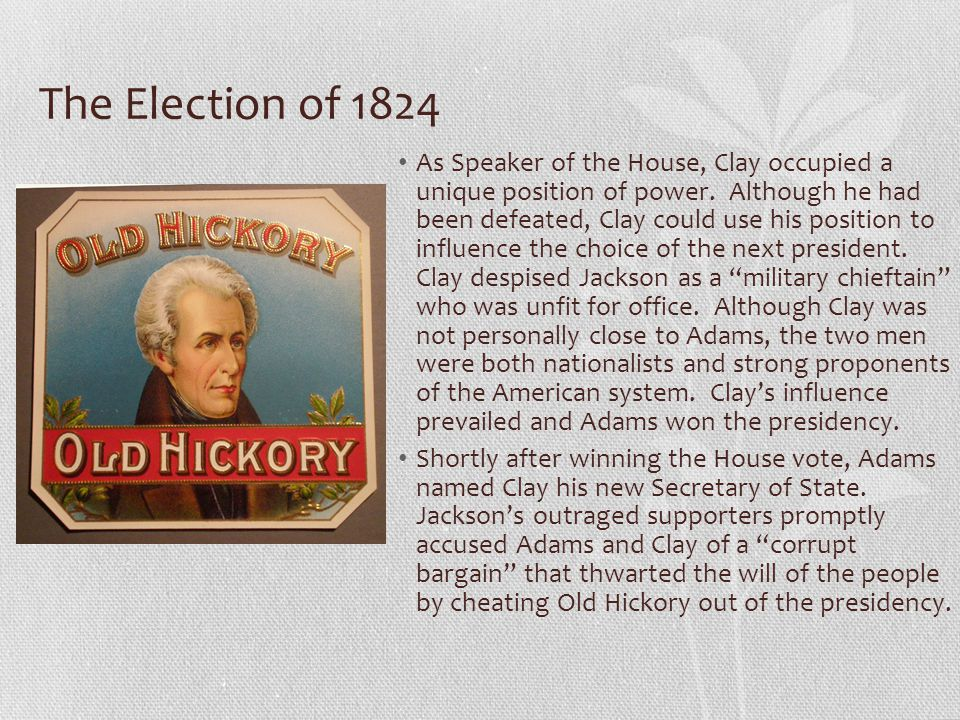 The Election of 1824 As Speaker of the House, Clay occupied a unique position of power.