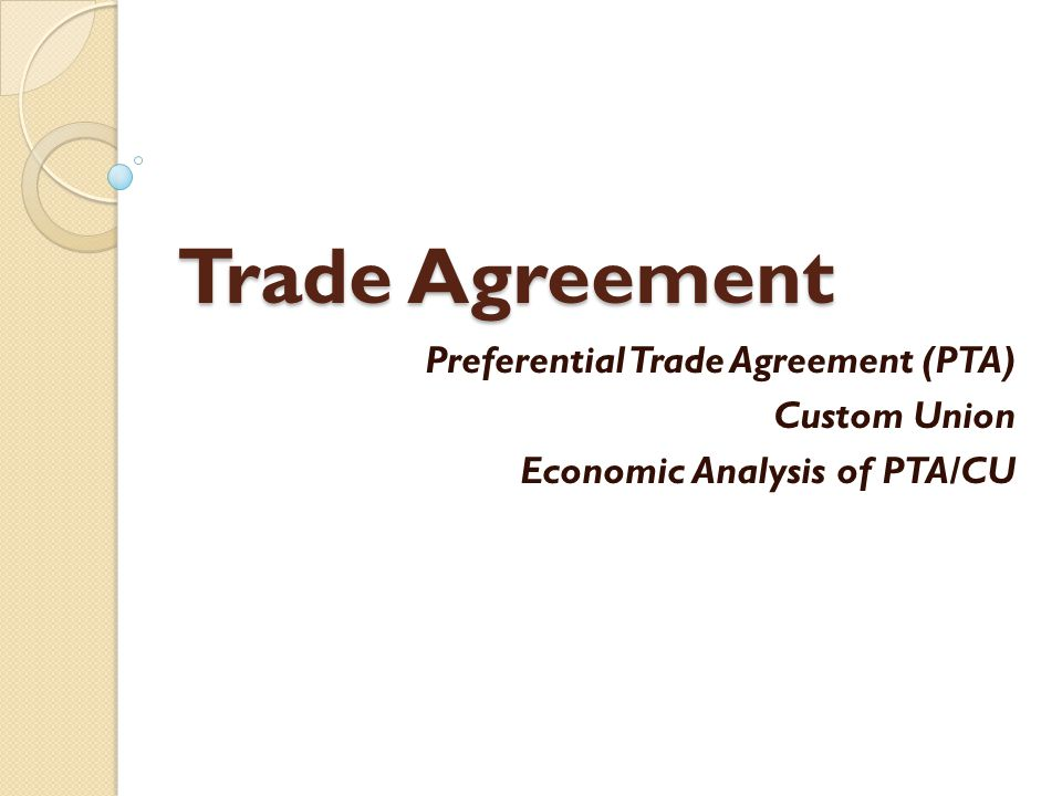 Trade Agreement Preferential Trade Agreement (PTA) Custom Union Economic Analysis of PTA/CU