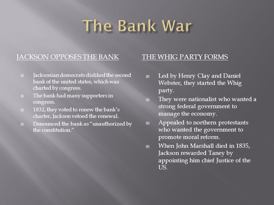 JACKSON OPPOSES THE BANKTHE WHIG PARTY FORMS  Jacksonian democrats disliked the second bank of the united states, which was charted by congress.  Th
