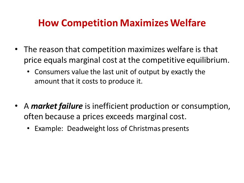 How Competition Maximizes Welfare Reduce output below competitive level, Q 1 to Q 2, lowers social surplus by the area (C+E), which equals DWL.