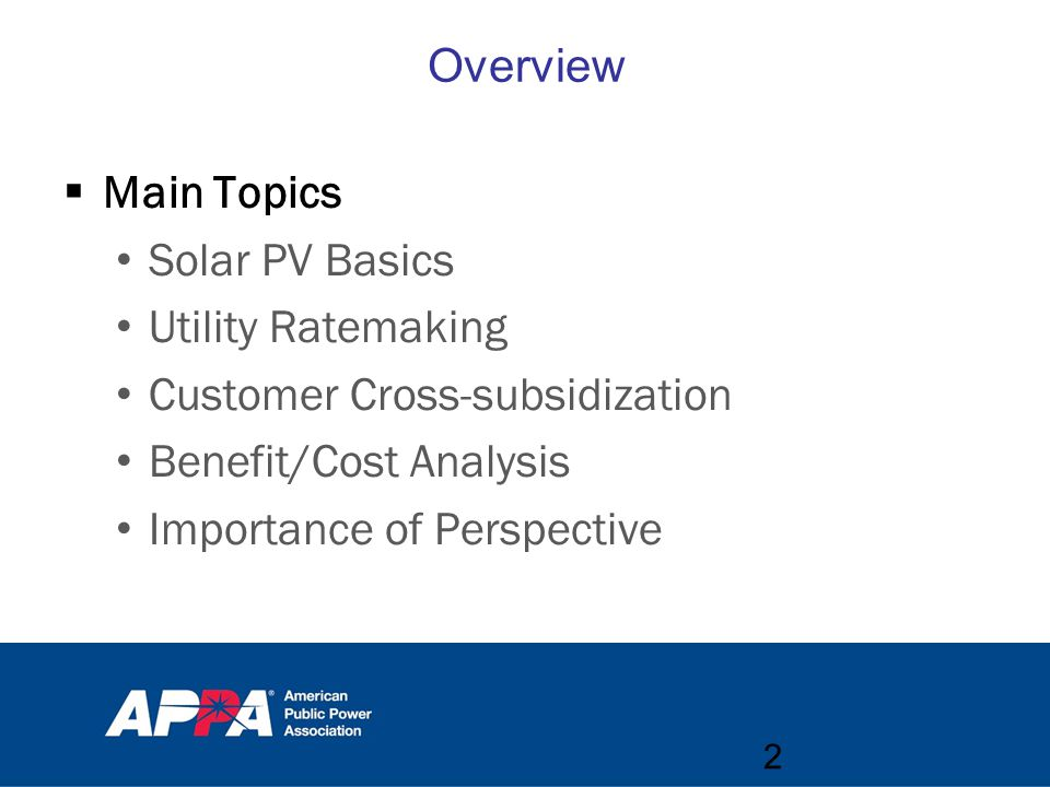  Main Topics Solar PV Basics Utility Ratemaking Customer Cross-subsidization Benefit/Cost Analysis Importance of Perspective Overview 2