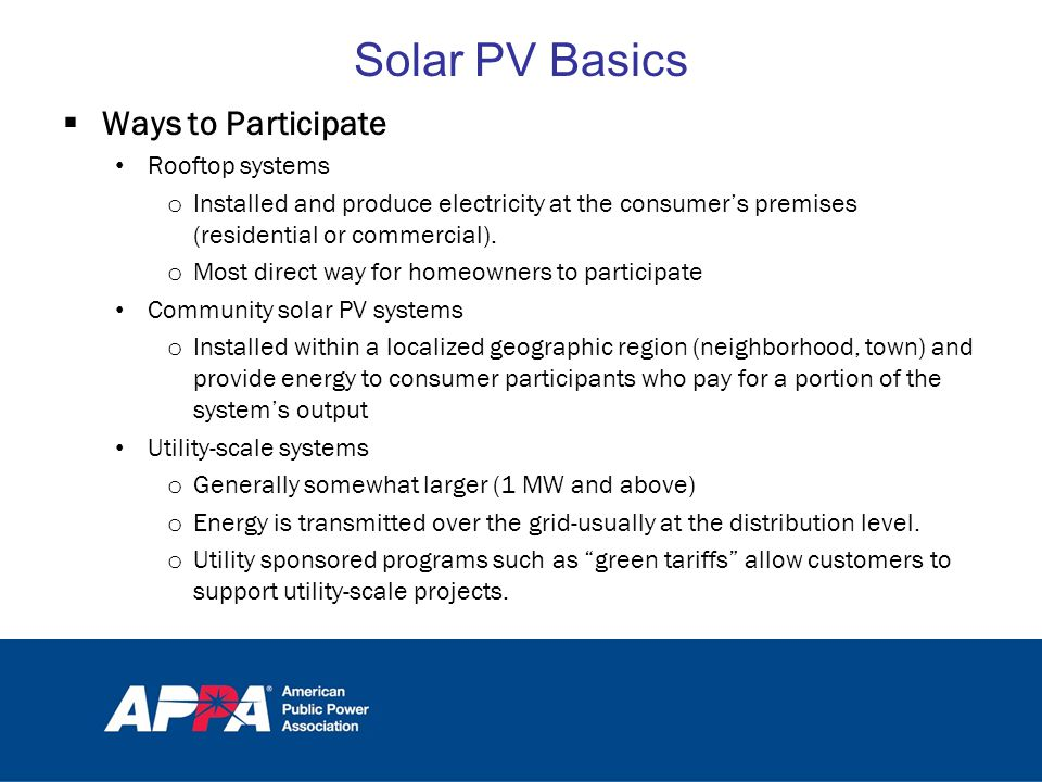 Solar PV Basics  Ways to Participate Rooftop systems o Installed and produce electricity at the consumer's premises (residential or commercial).
