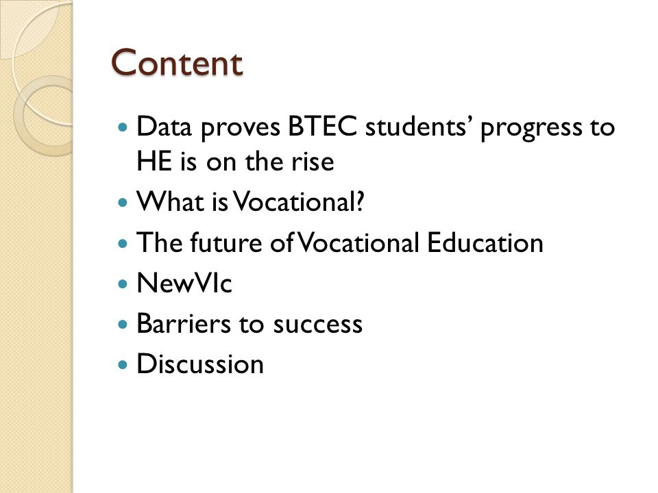 Content Data proves BTEC students' progress to HE is on the rise What is Vocational? The future of Vocational Education NewVIc Barriers to success Dis
