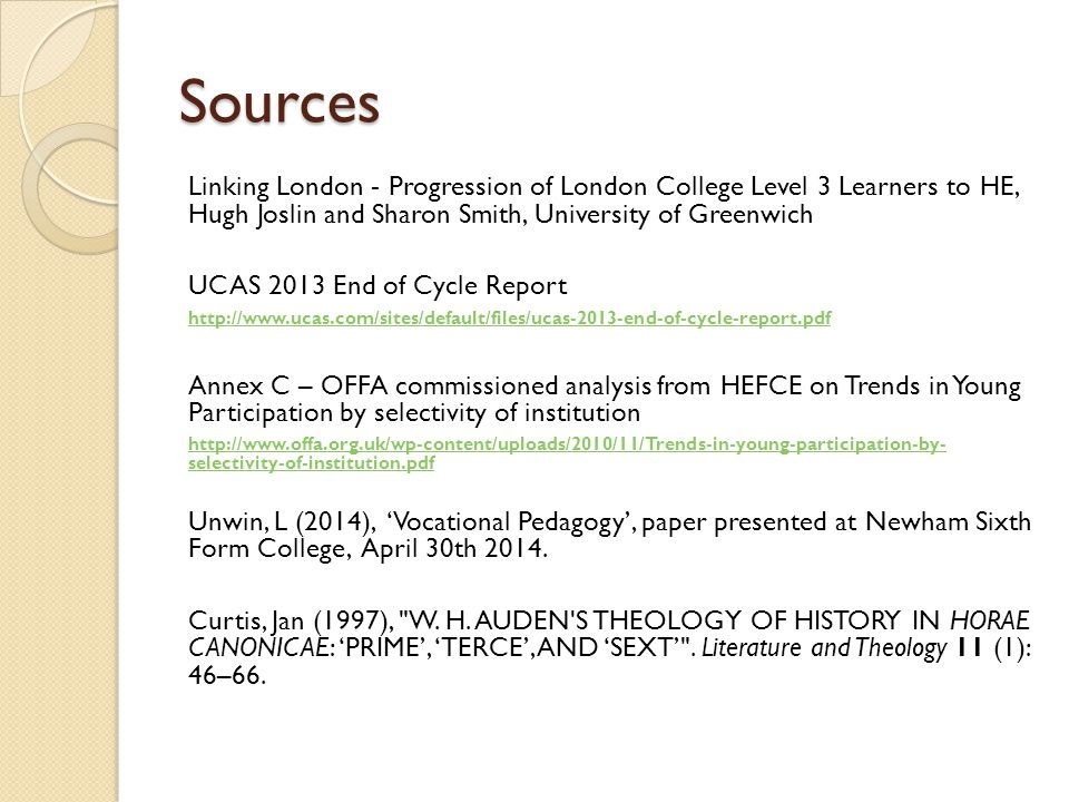 Sources Linking London - Progression of London College Level 3 Learners to HE, Hugh Joslin and Sharon Smith, University of Greenwich UCAS 2013 End of