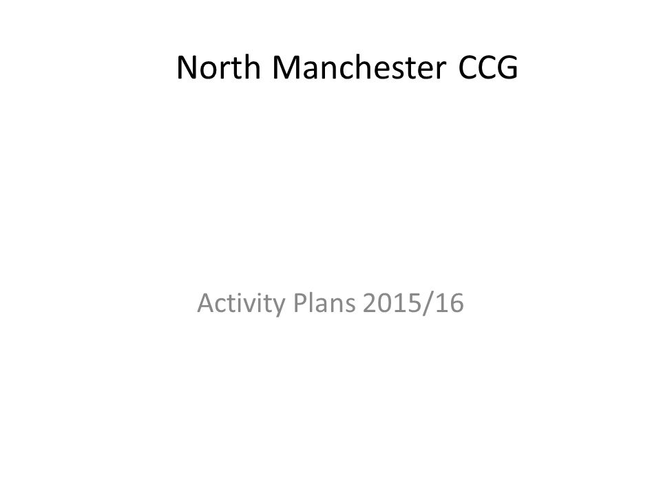 North Manchester CCG Activity Plans 2015/16