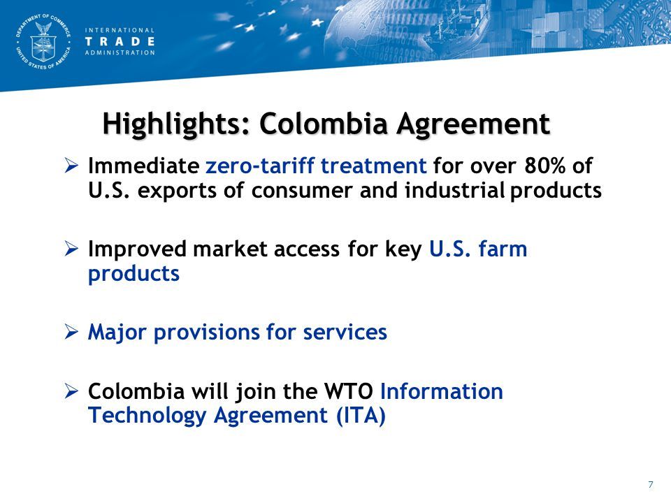 Highlights: Colombia Agreement  Immediate zero-tariff treatment for over 80% of U.S.