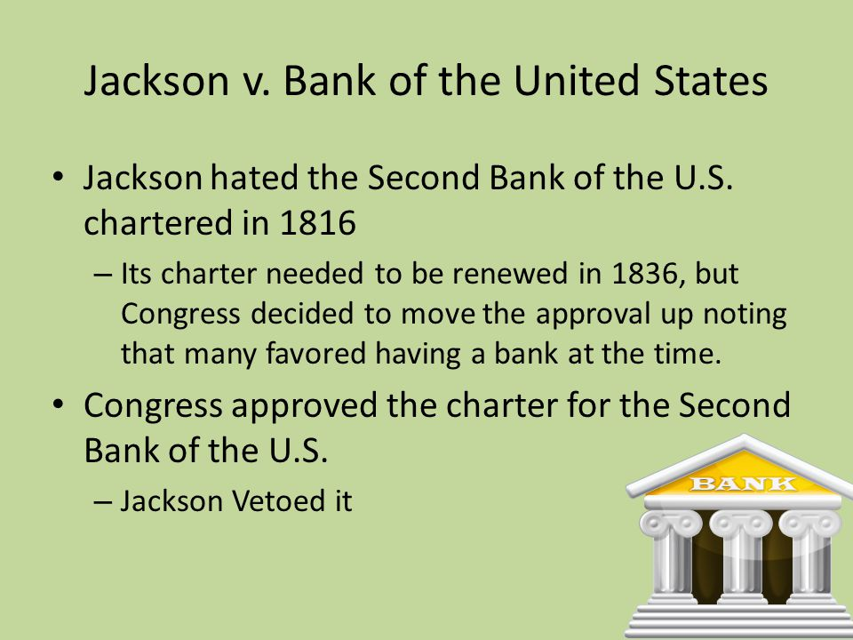 Jackson v.Bank of the United States Jackson hated the Second Bank of the U.S.
