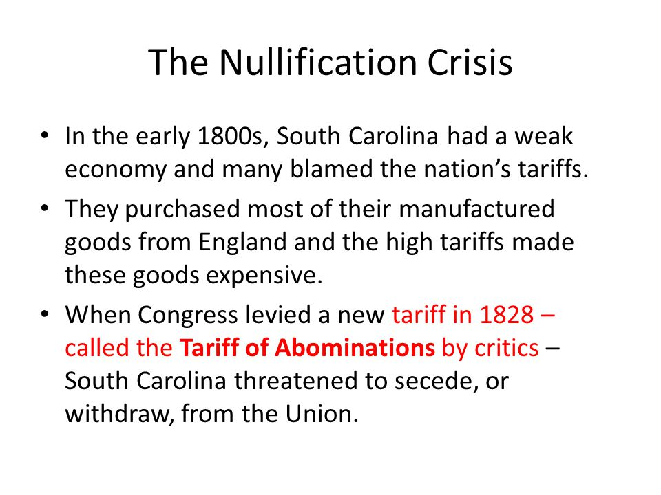 The Nullification Crisis In the early 1800s, South Carolina had a weak economy and many blamed the nation's tariffs. They purchased most of their manu