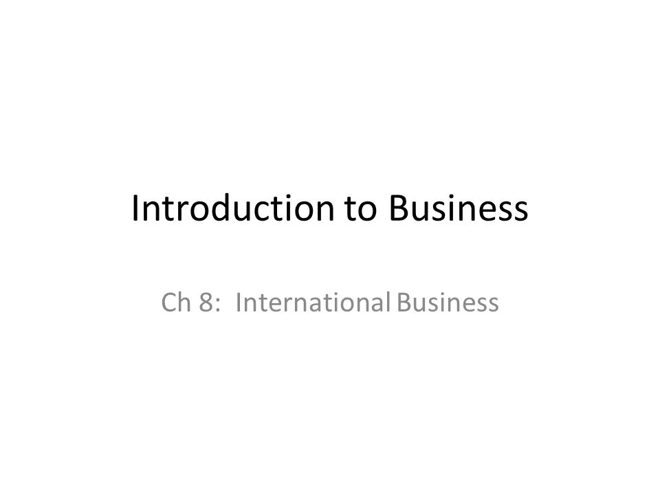 Introduction to Business Ch 8: International Business