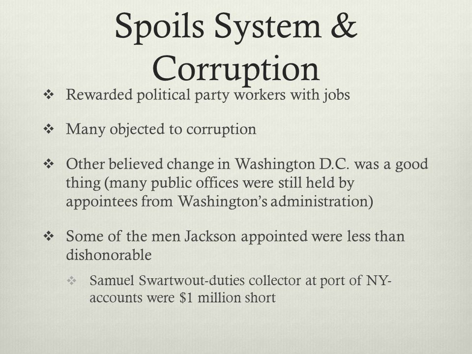Spoils System & Corruption  Rewarded political party workers with jobs  Many objected to corruption  Other believed change in Washington D.C. was a