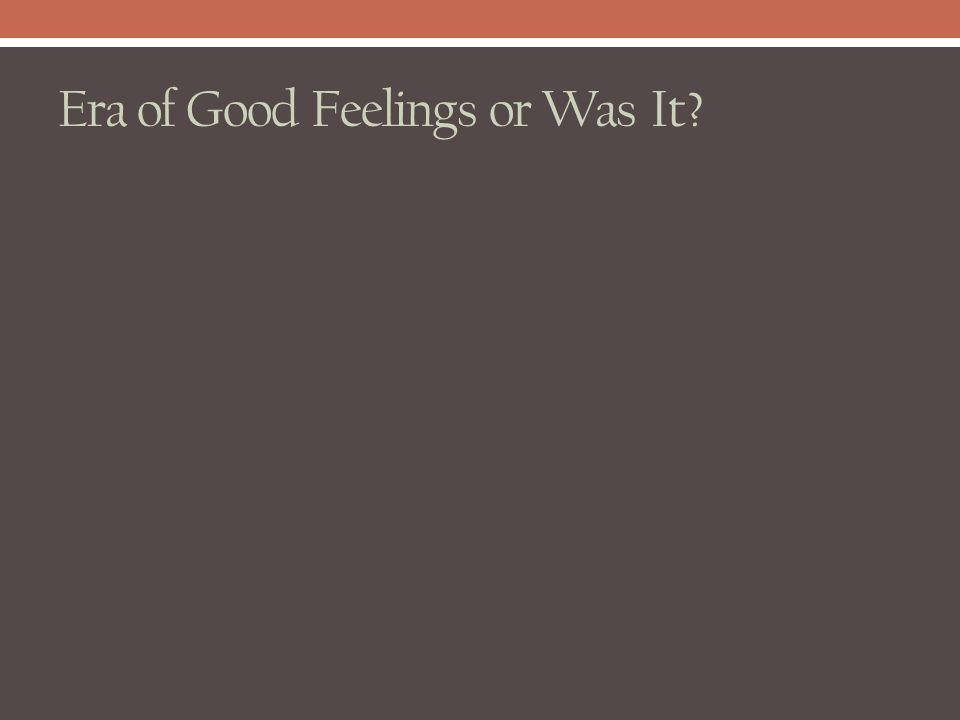 Era of Good Feelings or Was It?