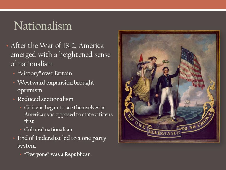 """Nationalism After the War of 1812, America emerged with a heightened sense of nationalism """"Victory"""" over Britain Westward expansion brought optimism R"""