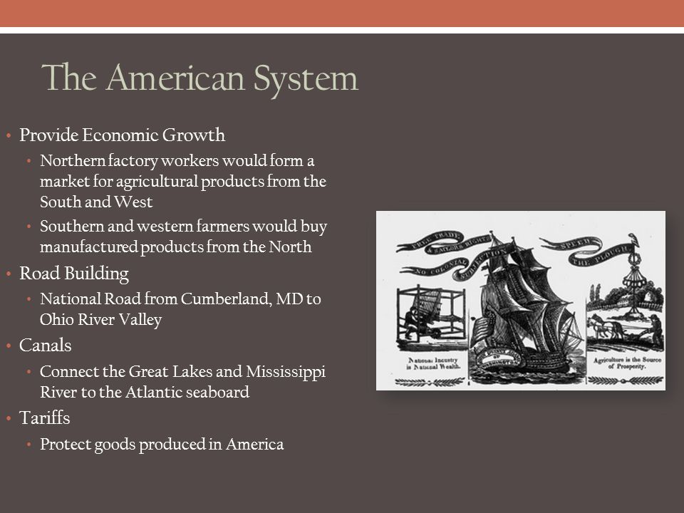 The American System Provide Economic Growth Northern factory workers would form a market for agricultural products from the South and West Southern an