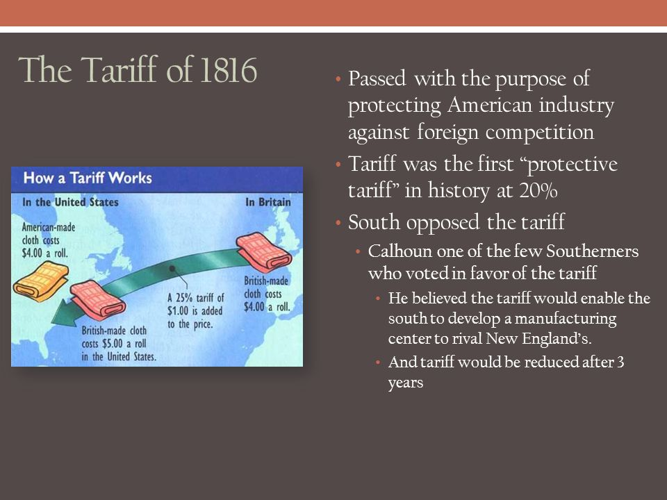 """The Tariff of 1816 Passed with the purpose of protecting American industry against foreign competition Tariff was the first """"protective tariff"""" in his"""
