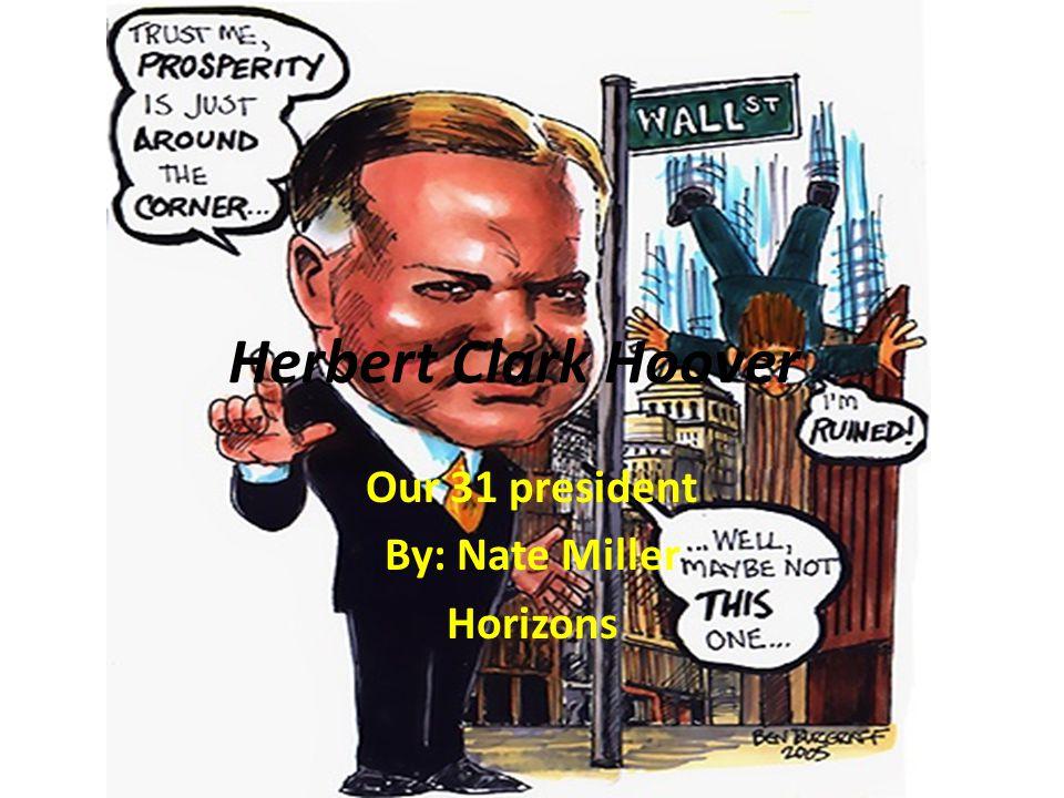 Herbert Clark Hoover Our 31 president By: Nate Miller Horizons