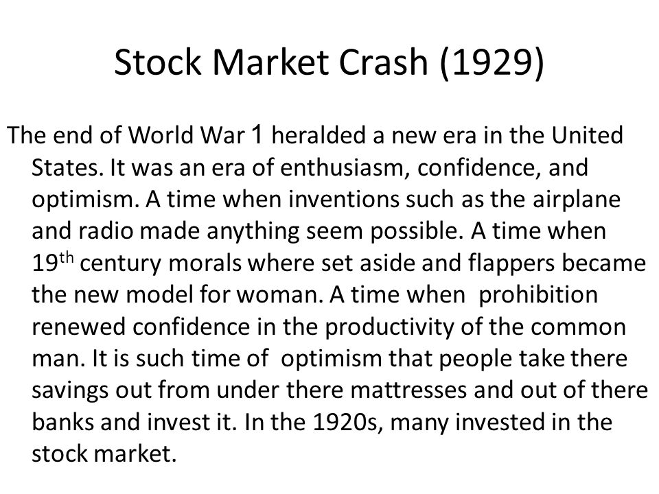 Stock Market Crash (1929) The end of World War 1 heralded a new era in the United States.