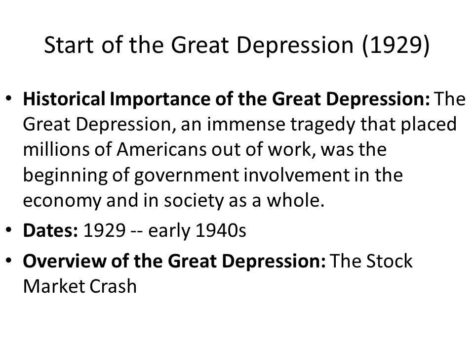 Start of the Great Depression (1929) Historical Importance of the Great Depression: The Great Depression, an immense tragedy that placed millions of A