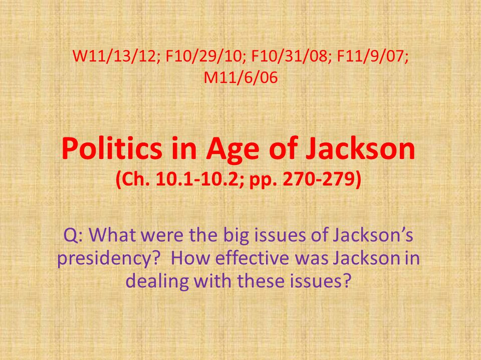 W11/13/12; F10/29/10; F10/31/08; F11/9/07; M11/6/06 Politics in Age of Jackson (Ch.