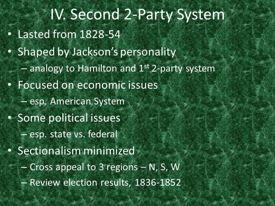 IV. Second 2-Party System Lasted from 1828-54 Shaped by Jackson's personality – analogy to Hamilton and 1 st 2-party system Focused on economic issues