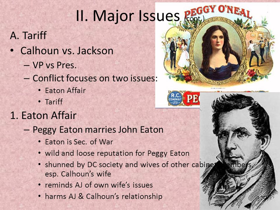 II. Major Issues (cont.) A. Tariff Calhoun vs. Jackson – VP vs Pres.