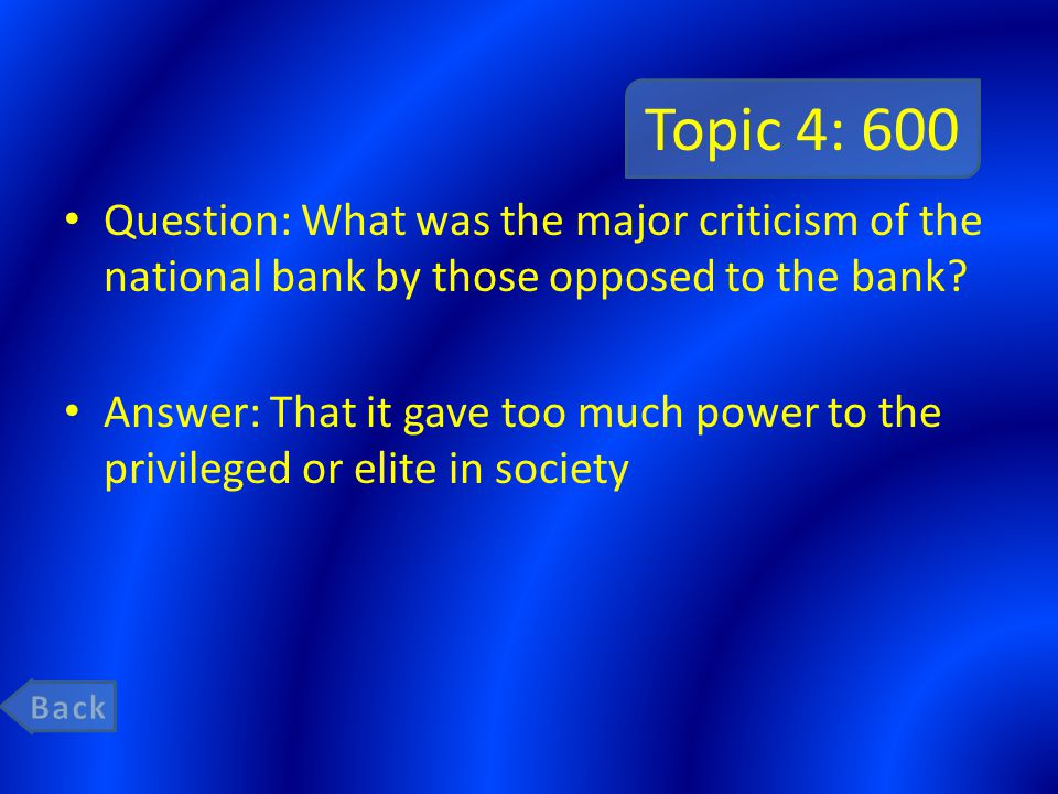 Topic 4: 600 Question: What was the major criticism of the national bank by those opposed to the bank.