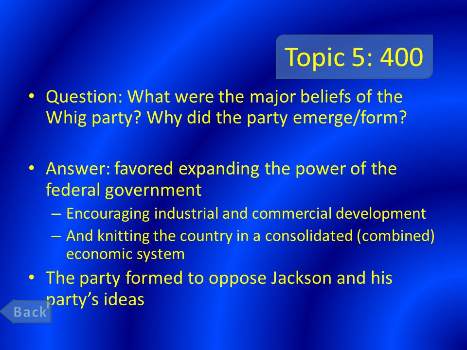 Topic 5: 400 Question: What were the major beliefs of the Whig party.