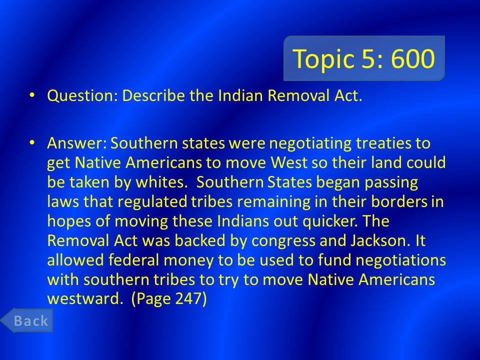 Topic 5: 600 Question: Describe the Indian Removal Act.