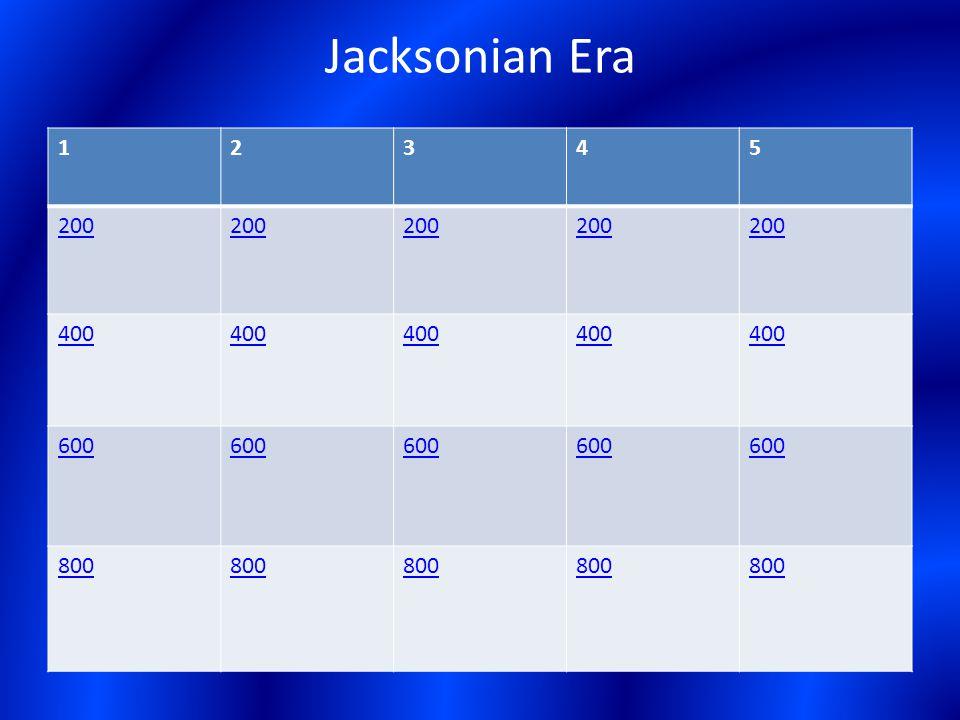 Jacksonian Era 12345 200 400 600 800